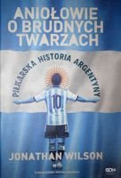 Angels With Dirty Faces. The Footballing History of Argentina