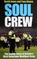 Soul Crew. The Inside Story of Britain's Most Notorious Hooligan Gang