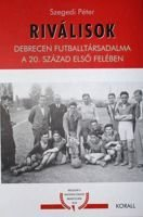 The Rivals. Football in Debrecen at the first half of XXth century