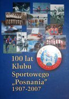 100 years of Sport Club Posnania 1907-2007