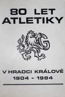 80 years of athletic in Hradec Kralove 1904-1984