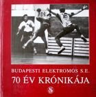 Budapest Elektromos S.E. The Chronicle of 70 years