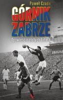 Gornik Zabrze (Poland) - The story of golden years