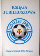 Jubilee Book Zabrze Football Federation (Poland)