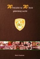 The 70 games for 70 years of Lechia Gdansk