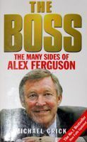 The Boss. The Many sides of Alex Ferguson