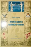 The Chronicle of Sport in Czechowice-Dziedzice. Volume I: From beginnings to 1945 year
