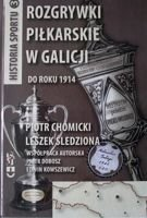 The Football competitions in Galicia (Eastern Europe) to 1914 year (The History of Sport volume 3)