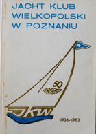 The Greater Poland Yacht Club in Poznan 1933-1983