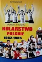 The Polish Cycling. An Illustrated Chronicle (Volume II 1982-1985)