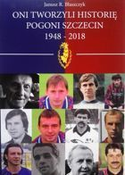 They created the history of Pogon Szczecin 1948 - 2018 (lexicon of footballers)