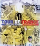 Tour de France. A Hundred Years of the World's Greatest Cycle Race