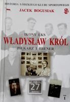 Wladyslaw Krol. The football player and coach (Icons of LKS, volume 1)