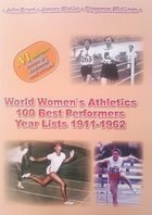 World Women`s Athletics 100 Best Performers Year Lists 1911-1962 (V Edition excitingly extended and revised)