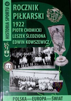 The Football Yearbook 1922. Poland - Europe - World (History of Sport, volume 6)